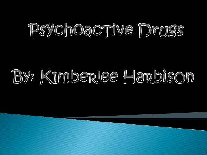 PsychoacTiveDrUgs<br />By: KImbeRleeHaRbisOn<br />