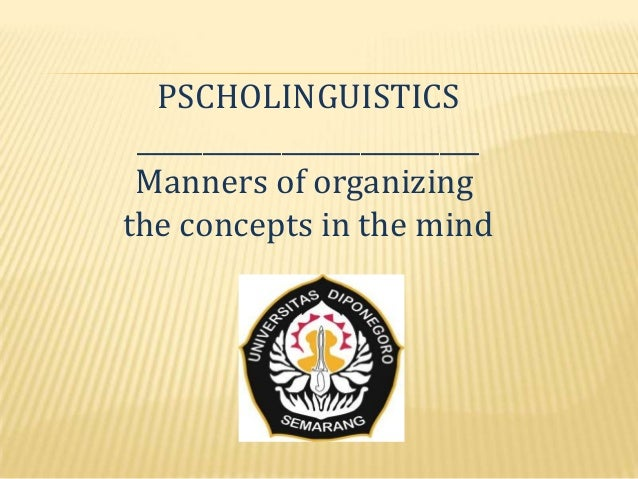 PSCHOLINGUISTICS __________________________ Manners of organizingthe concepts in the mind