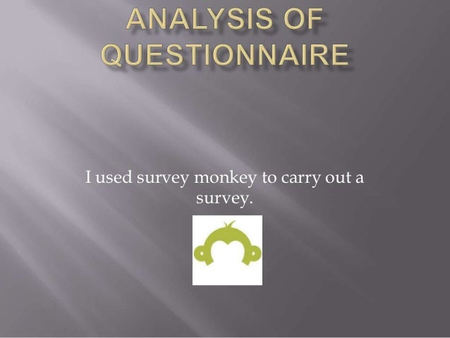 I used survey monkey to carry out a survey.