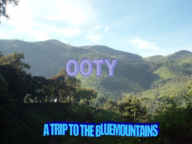 A TRIP TO THE BLUEMOUNTAINS OOTY
