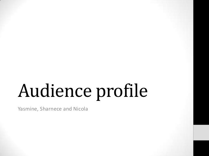 Audience profileYasmine, Sharnece and Nicola