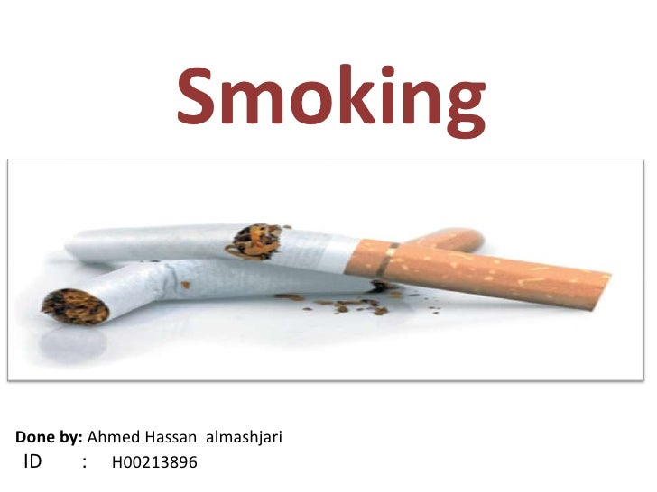 SmokingDone by: Ahmed Hassan almashjari ID     : H00213896