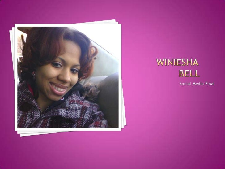 Winiesha 			Bell <br />		Social Media Final <br />