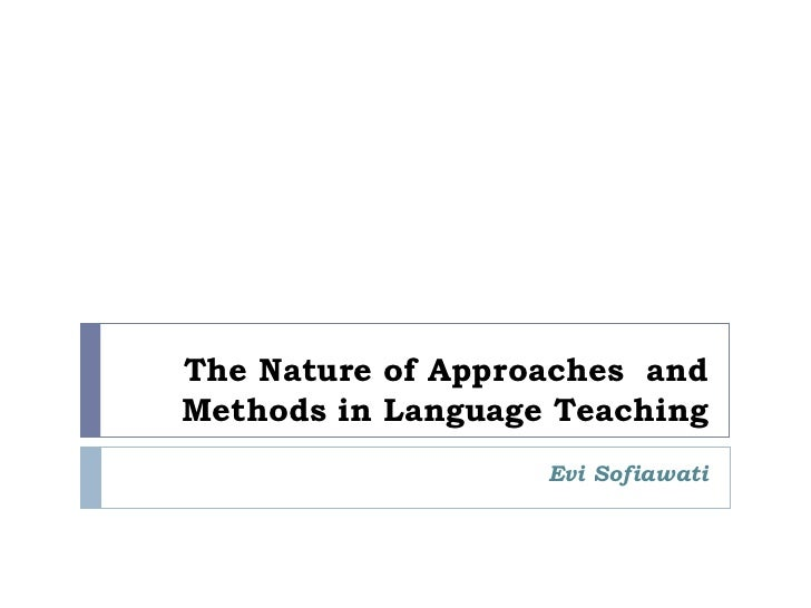 The Nature of Approaches andMethods in Language Teaching                   Evi Sofiawati