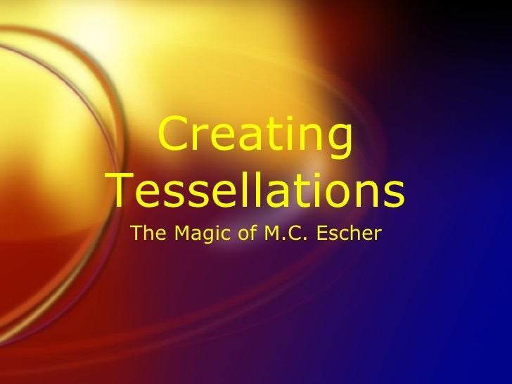 Creating Tessellations The Magic of M.C. Escher