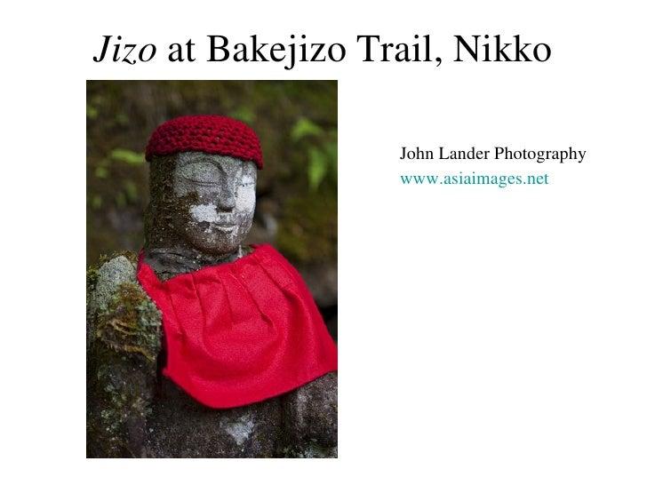 Jizo  at Bakejizo Trail, Nikko <ul><li>John Lander Photography </li></ul><ul><li>www.asiaimages.net </li></ul>