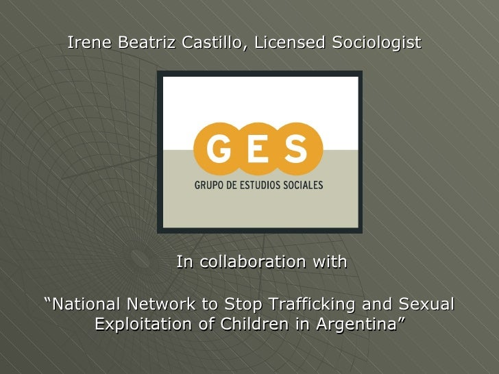 "Irene Beatriz Castillo, Licensed Sociologist                    In collaboration with  ""National Network to Stop Trafficki..."