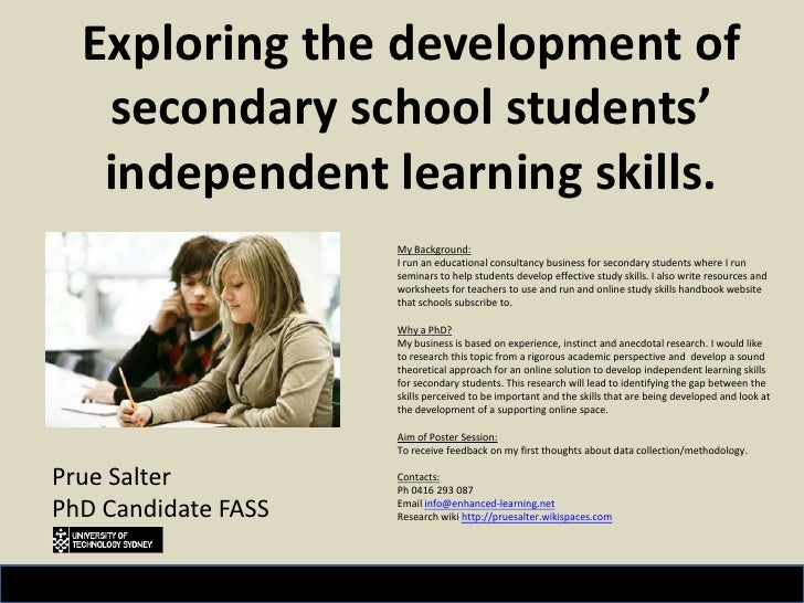 Exploring the development of secondary school students' independent learning skills.<br />Prue Salter<br />PhD Candidate F...
