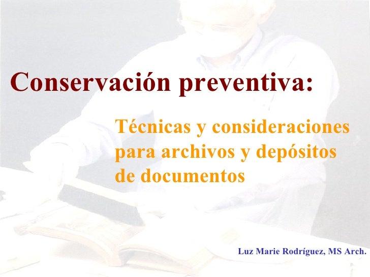 Luz Marie Rodríguez, MS Arch. Conservación preventiva: Técnicas y consideraciones para archivos y depósitos de documentos
