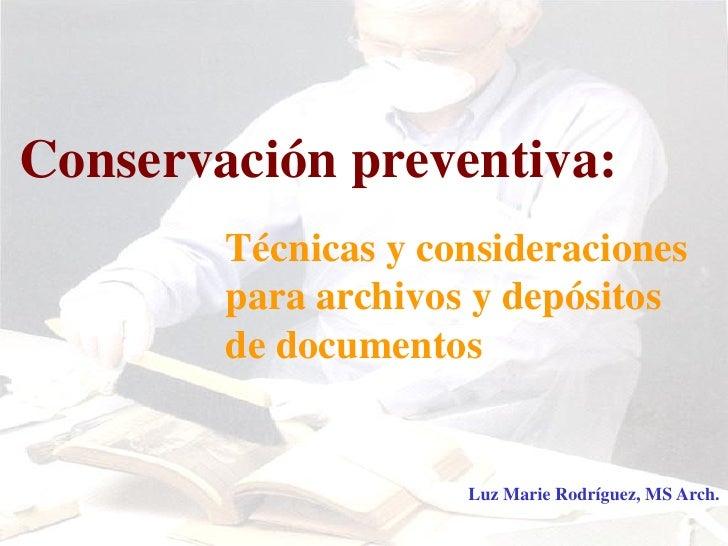 Conservación preventiva:         Técnicas y consideraciones         para archivos y depósitos         de documentos       ...