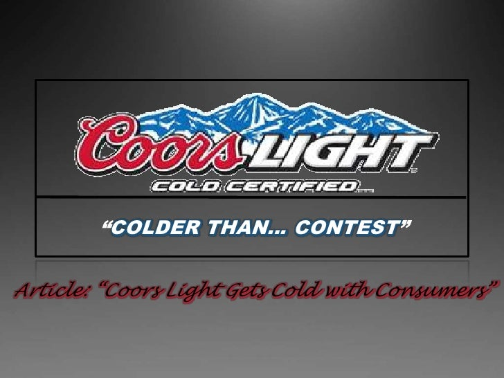 """""""COLDER THAN… CONTEST""""<br /> Article: """"Coors Light Gets Cold with Consumers"""" <br />"""