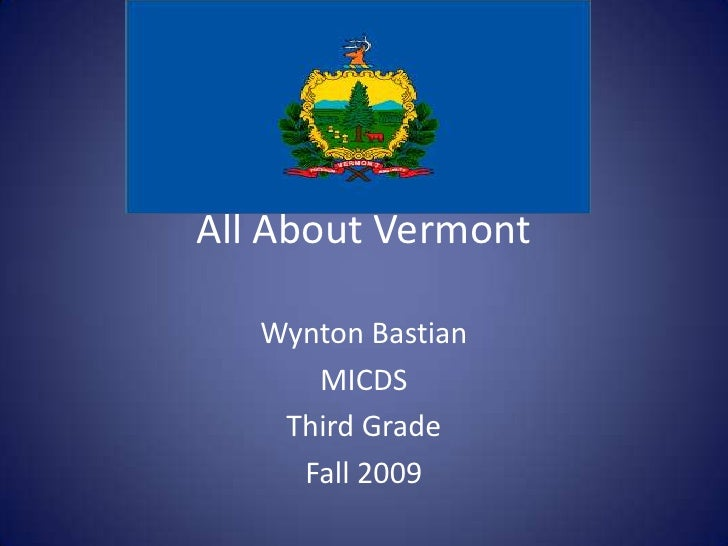 All About Vermont<br />Wynton Bastian<br />MICDS<br />Third Grade<br />Fall 2009<br />