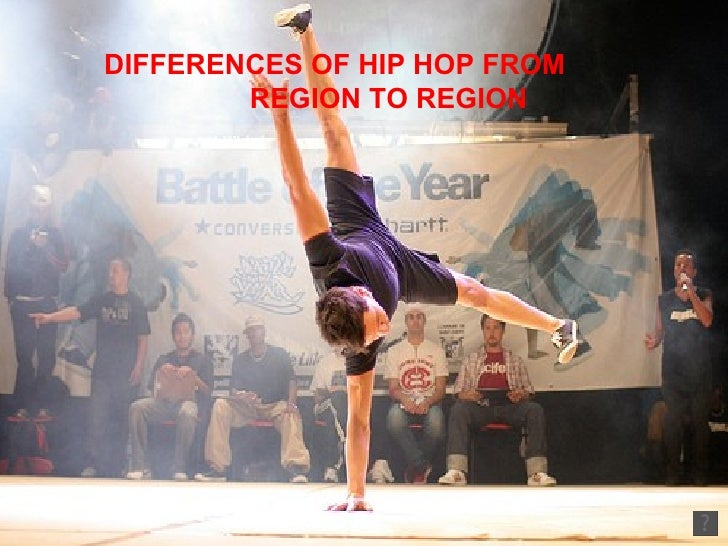 DIFFERENCES OF HIP HOP FROM  REGION TO REGION