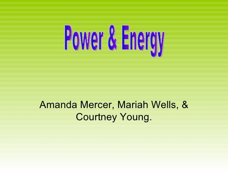 Amanda Mercer, Mariah Wells, & Courtney Young. Power & Energy