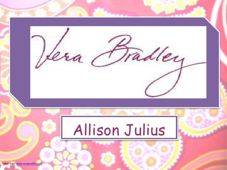 Allison Julius<br />Taken from www.verabradley.com<br />