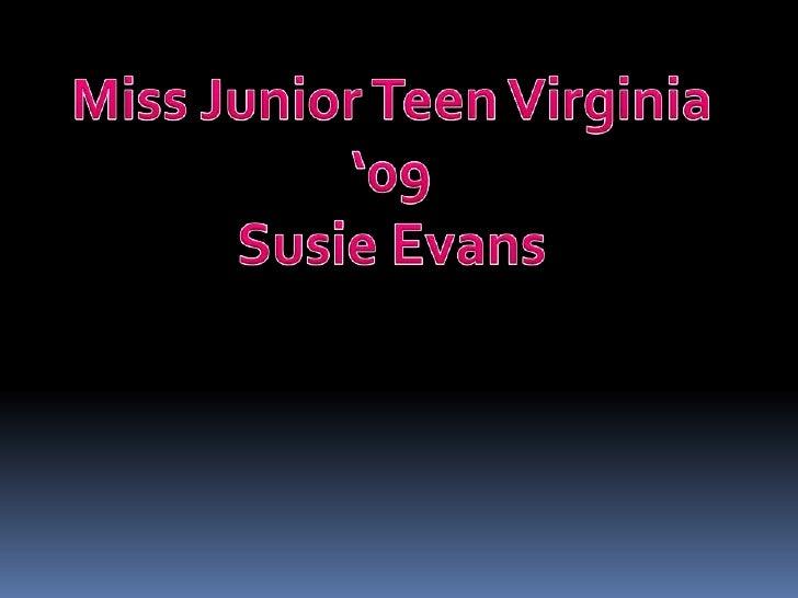 Miss Junior Teen Virginia '09<br />Susie Evans<br />