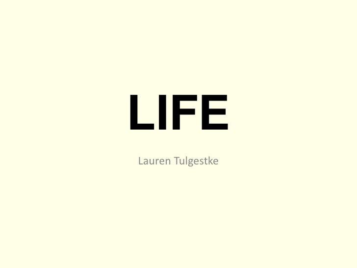 LIFE<br />Lauren Tulgestke<br />
