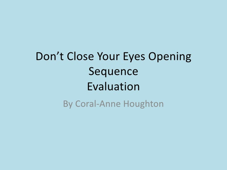 Don't Close Your Eyes Opening Sequence Evaluation <br />By Coral-Anne Houghton <br />