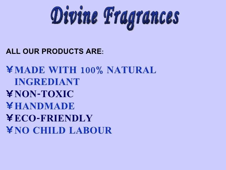 Divine Fragrances <ul><li>ALL OUR PRODUCTS ARE : </li></ul><ul><li>MADE WITH 100% NATURAL INGREDIANT </li></ul><ul><li>NON...
