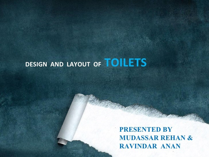 PRESENTED BY  MUDASSAR REHAN &  RAVINDAR  ANAN DESIGN  AND  LAYOUT  OF  TOILETS