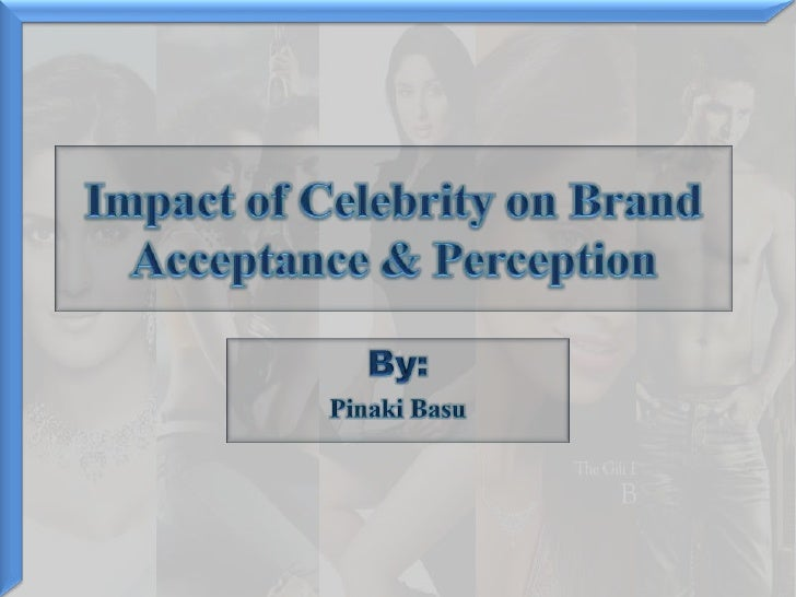 Impact of Celebrity on Brand Acceptance & Perception<br />By:<br />Pinaki Basu<br />