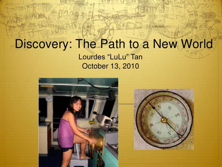 "Discovery: The Path to a New World<br />Lourdes ""LuLu"" Tan<br />October 13, 2010<br />"