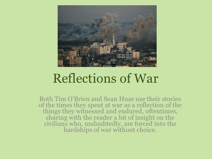 Reflections of War<br />Both Tim O'Brien and Sean Huze use their stories of the times they spent at war as a reflection of...