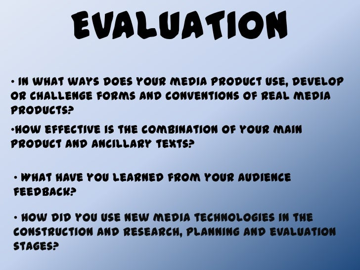 EVALUATION<br /><ul><li> In what ways does your media product use, develop or challenge forms and conventions of real medi...