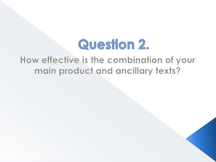 Question 2.<br />How effective is the combination of your main product and ancillary texts?<br />