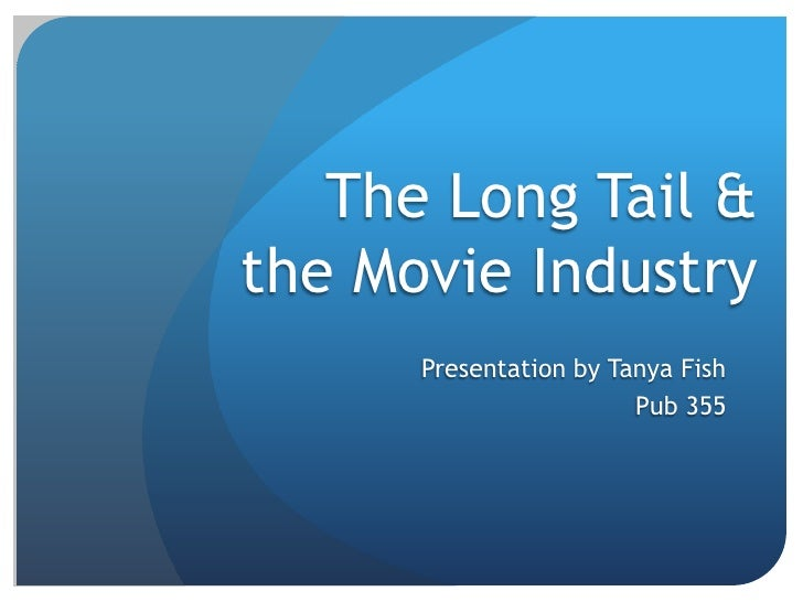 The Long Tail & the Movie Industry<br />Presentation by Tanya Fish<br />Pub 355<br />