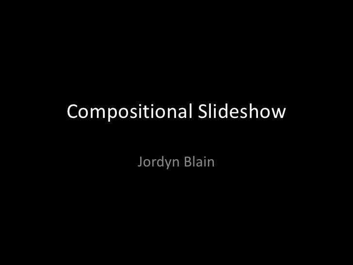 Compositional Slideshow<br />Jordyn Blain<br />