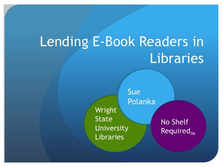 Lending E-Book Readers in Libraries<br />Sue Polanka<br />Wright State University Libraries<br />No Shelf RequiredSM<br />