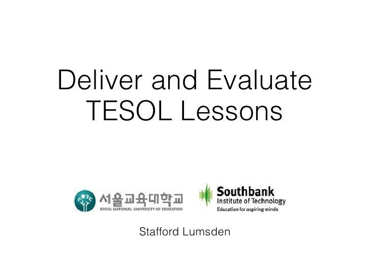 Deliver and Evaluate  TESOL Lessons      Stafford Lumsden