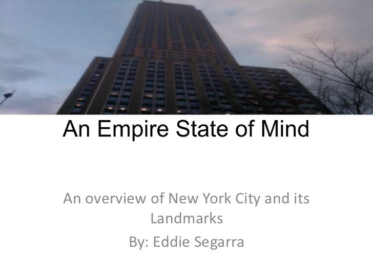 An Empire State of Mind<br />An overview of New York City and its Landmarks<br />By: Eddie Segarra<br />
