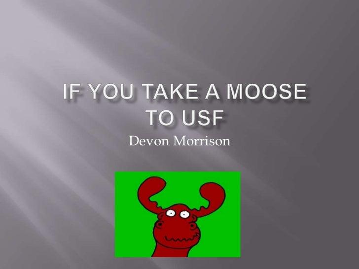 If You Take A Moose to USF<br />Devon Morrison<br />