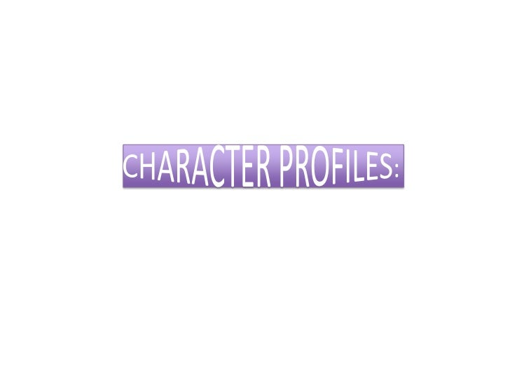 CHARACTER PROFILES:<br />