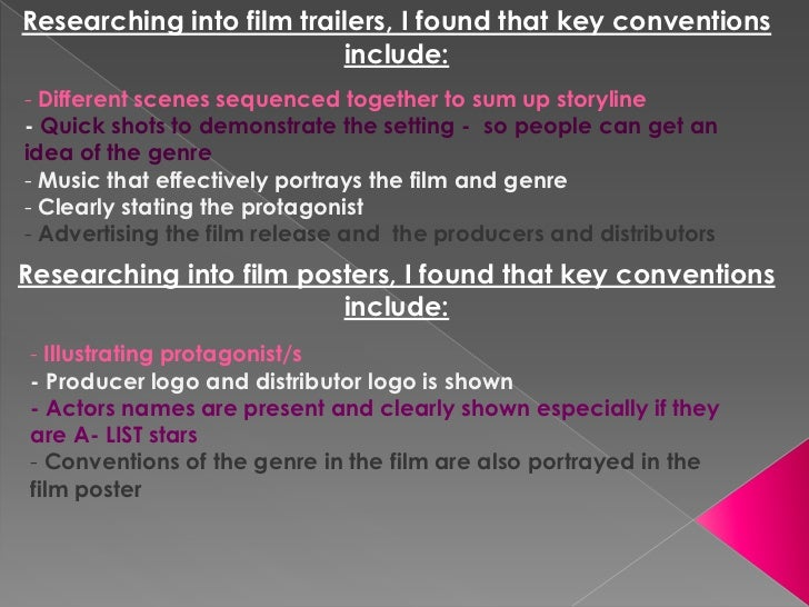 Researching into film trailers, I found that key conventions include:<br />- Different scenes sequenced together to sum up...