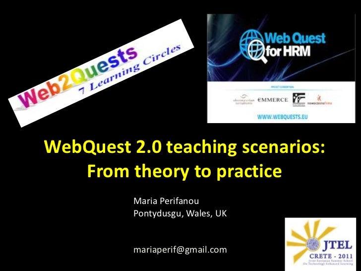 WebQuest 2.0 teaching scenarios: From theory to practice<br />Maria Perifanou<br />Pontydusgu, Wales, UK<br />mariaperif@g...