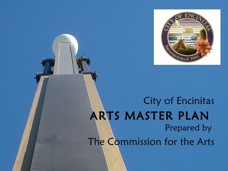 City of Encinitas ARTS MASTER PLAN  Prepared by  The Commission for the Arts