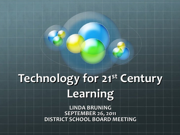 Technology for 21 st  Century Learning LINDA BRUNING SEPTEMBER 26, 2011 DISTRICT SCHOOL BOARD MEETING
