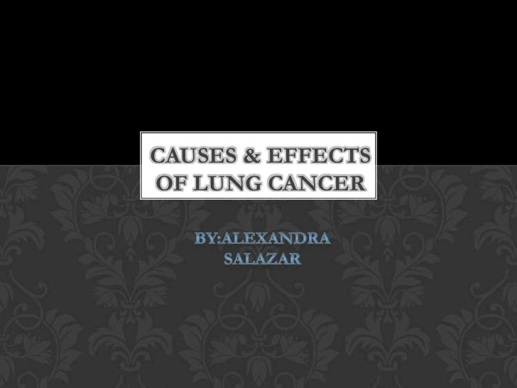 CAUSES & EFFECTSOF LUNG CANCER