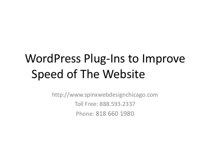 WordPress Plug-Ins to Improve Speed of The Website    http://www.spinxwebdesignchicago.com            Toll Free: 888.593.2...