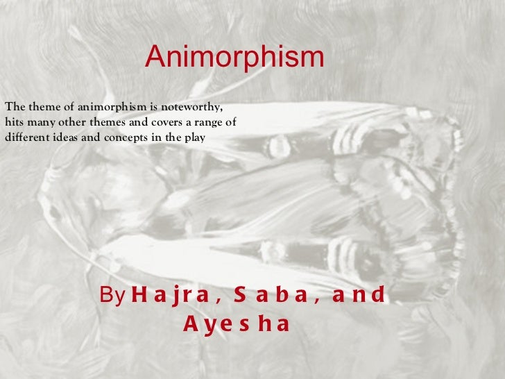 Animorphism By  Hajra, Saba, and Ayesha  The theme of animorphism is noteworthy, hits many other themes and covers a range...