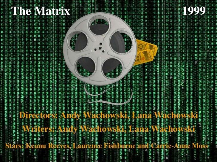 The Matrix                                         1999    Directors: Andy Wachowski, Lana Wachowski    Writers: Andy Wach...