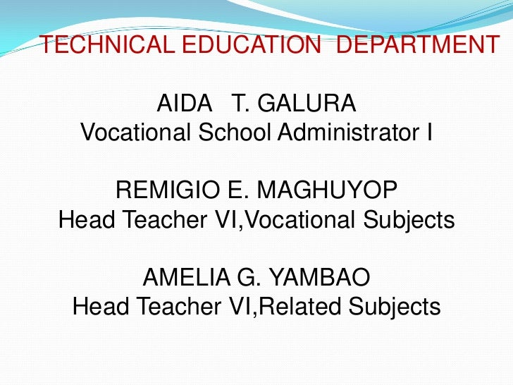 TECHNICAL EDUCATION DEPARTMENT         AIDA T. GALURA  Vocational School Administrator I     REMIGIO E. MAGHUYOP Head Teac...