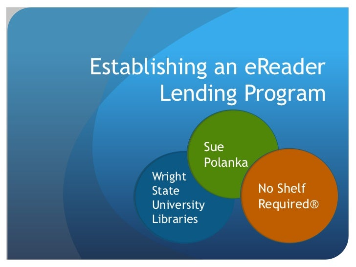 Establishing an eReader       Lending Program               Sue               Polanka      Wright      State              ...