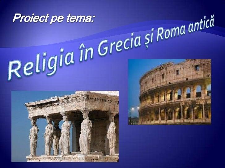 Religia greacă este politeistă. Desi nu au existatdintotdeauna, zeii sunt nemuritori si fericiti. Ei au formaomeneasca (su...