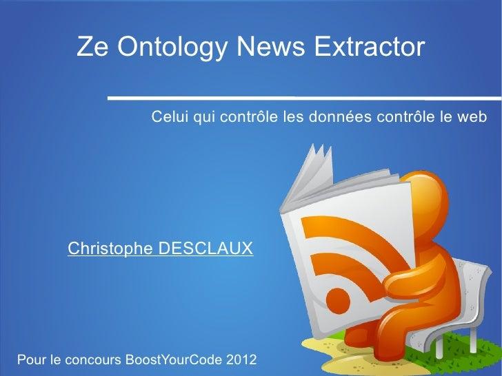 Ze Ontology News Extractor                   Celui qui contrôle les données contrôle le web       Christophe DESCLAUXPour ...