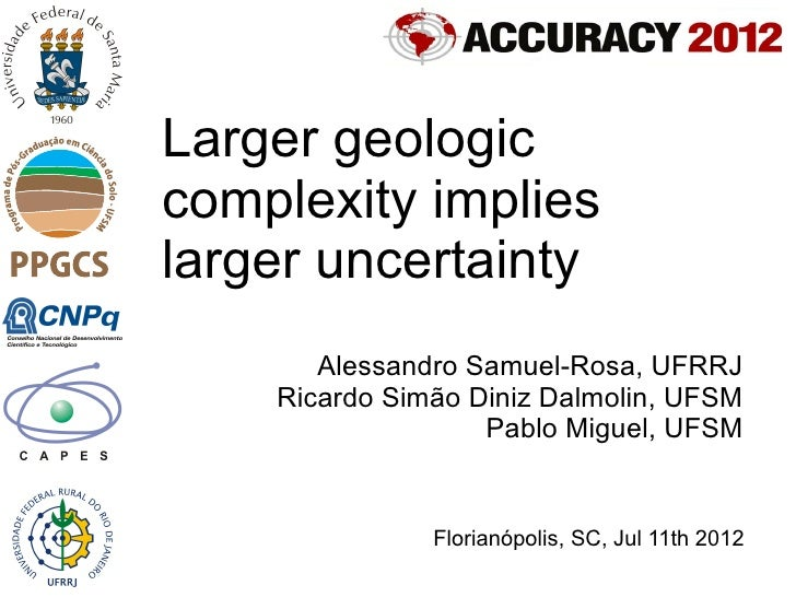 Larger geologiccomplexity implieslarger uncertainty       Alessandro Samuel-Rosa, UFRRJ    Ricardo Simão Diniz Dalmolin, U...