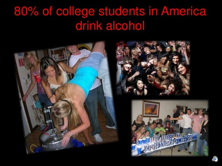 80% of college students in America           drink alcohol